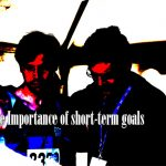 The Importance of short-term goals